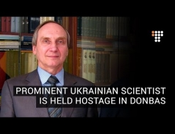 Prominent Ukrainian Scientist is Held Hostage in Donbas