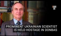 Prominent Ukrainian Scientist is Held Hostage in Donbas